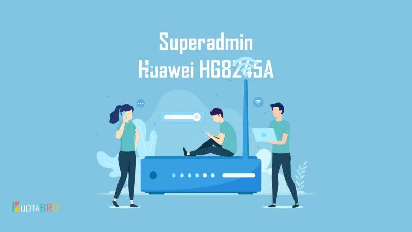Password Superadmin Huawei HG8245A